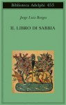 Il libro di sabbia - Jorge Luis Borges, Tommaso Scarano, Ilide Carmignani