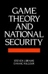 Game Theory and National Security - Steven Brams, D. Mark Kilgour