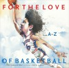 For the Love of Basketball: From A-Z - Frederick C. Klein, Mark W. Anderson