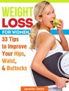 Weight Loss For Women: 33 Tips to Improve Your Hips, Waist, & Buttocks (Weight Loss for Women Books, weight loss motivation, weight loss tips) - Jennifer Smith