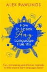How to Speak Any Language Fluently - Alex Rawlings