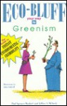 Eco-Bluff Your Way to Greenism: The Guide to Instant Environmental Credibility - Paul Spencer Wachtel, Jeffrey A. McNeely