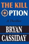 The Kill Option: A Thriller - Bryan Cassiday