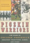 Pigskin Warriors: 140 Years of College Football's Greatest Traditions, Games, and Stars - Steven Travers