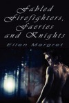 Fabled Firefighters, Faeries and Knights - Ellen Margret