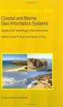 Coastal and Marine Geo-Information Systems: Applying the Technology to the Environment (Coastal Systems and Continental Margins (closed)) - David R. Green, Stephen D. King
