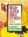 Read Aloud Bible Stories: Vol. 4 - Ella K. Lindvall, H. Kent Puckett