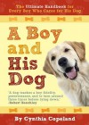 A Boy and His Dog: The Ultimate Handbook For Every Boy Who Cares For A Dog - Cynthia L. Copeland