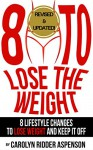 8 To Lose The Weight: Eight Lifestyle Changes to Lose Weight and Keep it Off - Carolyn Ridder Aspenson