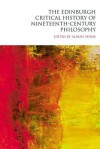 The Edinburgh Critical History of Nineteenth-Century Philosophy - Alison Stone