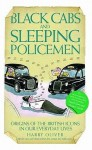 Black Cabs And Sleeping Policeman: Origins Of The British Icons In Our Everyday Lives - Harry Oliver