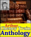 Arthur Cheney Train, Anthology (True Stories of Crime From the District, Tutt and Mr. Tutt, Mortmain, McAllister and His Double, The Confessions of Artemas Quibble, Attorney's Office and more) - Arthur Cheney Train