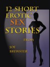 12 Short Erotic Sex Stories from Joe Brewster - Joe Brewster, Stella Graffen