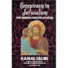 Conspiracy in Jerusalem: The Hidden Origins of Jesus - Kamal Salibi