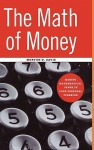 The Math of Money: Making Mathematical Sense of Your Personal Finances - Morton D. Davis