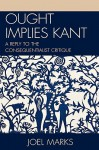 Ought Implies Kant: A Reply to the Consequentialist Critique - Joel Marks