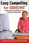 Easy Computing for Seniors: A Step-By-Step Handbook from Startup to Shutdown - The Editors of FC & A