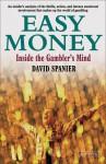Easy Money: Inside the Gambler's Mind - David Spanier