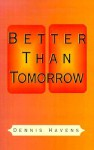 Better Than Tomorrow - Dennis Havens