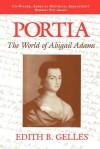 Portia: The World of Abigail Adams - Edith B. Gelles
