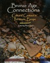 Bronze Age Connections: Cultural Contact in Prehistoric Europe - Peter Clark