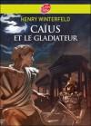 Caïus et le gladiateur - Henry Winterfeld, Jean Esch