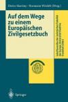 Auf Dem Wege Zu Einem Europaischen Zivilgesetzbuch - Dieter Martiny, Normann Witzleb