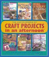 The Encyclopedia of Craft Projects in an afternoon®: Easy, Step-by-Step Crafts with Basic How-To Instructions-All Illustrated with Over 500 Photos! - Mickey Baskett, Cindy Gorder, Connie Sheerin, Vicki Payne