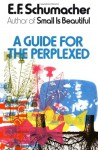 A Guide for the Perplexed - E.F. Schumacher