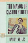 The Mayor of Castro Street: The Life and Times of Harvey Milk - Randy Shilts