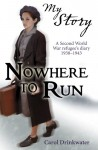 Nowhere to Run: A Second World War refugee's diary, 1938-1943 - Carol Drinkwater
