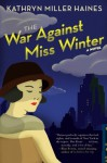 The War Against Miss Winter - Kathryn Miller Haines