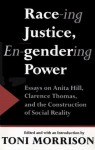 Race-ing Justice, En-Gendering Power: Essays on Anita Hill, Clarence Thomas, and the Construction of Social Reality - Toni Morrison, Michael Thelwell, Nellie Y. McKay