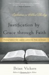 Justification by Grace Through Faith: Finding Freedom from Legalism, Lawlessness, Pride, and Despair - Brian Vickers