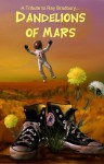 Dandelions of Mars - Hugh Alan Douglas Spencer, Jean Goldstrom, Ahmed A. Khan, Alan Ira Gordon, Arthur Sanchez, A.P. Sessler, David Turnbull, Fred Waiss, Gary A. Markette, Jack Hillman, James Steimle, Jason Andrew, John A. McColley, Kate Reidel, Larry Lefkowitz, Lyn McConchie, Marion Powell,