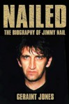 Nailed - The Biography of Jimmy Nail - Geraint Jones