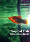 Tropical Fish: Maintenance Guide (Tropical Fish Guides) - Kevin Wilson