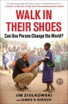 Walk in Their Shoes: Can One Person Change the World? - Jim Ziolkowski, Jim Hirsch