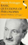 Basic Questions of Philosophy: Selected Problems of Logic (Studies in Continental Thought) - Martin Heidegger, Richard Rojcewicz, Andre Schuwer