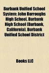Burbank Unified School System: John Burroughs High School, Burbank High School (Burbank, California), Burbank Unified School District - Books LLC