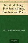 Royal Edinburgh Her Saints, Kings, Prophets and Poets - Mrs. (Margaret) Oliphant, George Reid