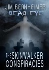 The Skinwalker Conspiracies (Dead Eye #2) - Jim Bernheimer