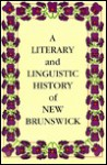 A Literary and Linguistic History of New Brunswick - Reavley Gair