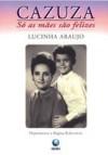 Cazuza: Só As Mães São Felizes - Lucinha Araujo