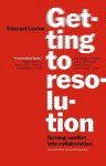 Getting to Resolution: Turning Conflict Into Collaboration - Stewart Levine