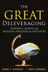 The Great Deleveraging: Economic Growth and Investing Strategies for the Future - Chip Dickson, Oded Shenkar