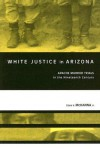 White Justice in Arizona: Apache Murder Trials in the Nineteenth Century - Clare V. McKanna Jr.
