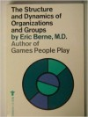 The Structure and Dynamics of Organizations and Groups - Eric Berne