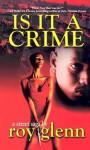Is IT A Crime - Roy Glenn