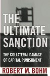 Ultimate Sanction: The Collateral Damage of Capital Punishment - Robert M. Bohm